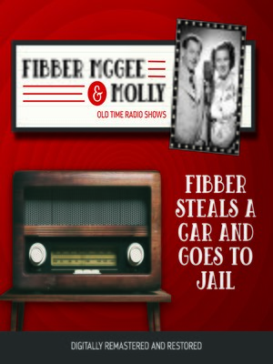 cover image of Fibber McGee and Molly: Fibber Steals a Car and Goes to Jail