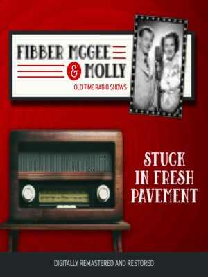cover image of Fibber McGee and Molly: Stuck in Fresh Pavement