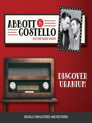 cover image of Abbott and Costello: Discover Uranium