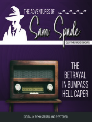 cover image of The Adventures of Sam Spade: The Betrayal in Bumpass Hell Caper