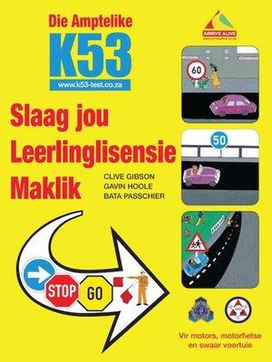 cover image of Die Amptelike K53 Slaag jou Leerlinglisensie Maklik