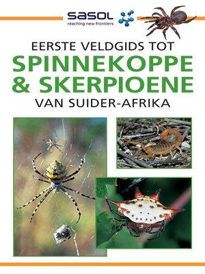 cover image of Eerste Veldgids tot Spinnekoppe en Skerpioene van Suider-Afrika