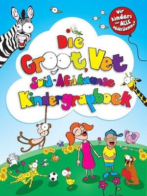 cover image of Die Groot, Vet Suid-Afrikaanse Kindergrapboek