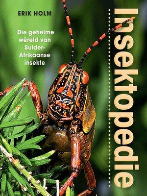 cover image of Insektopedie – Die geheime wêreld van Suider-Afrikaanse insekte