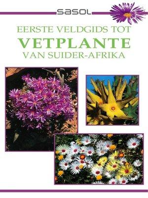 cover image of Sasol Eerste Veldgids tot Vetplante van Suider Afrika