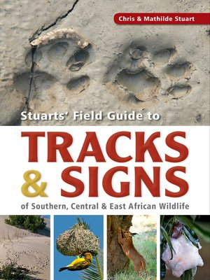 cover image of Stuarts' Field Guide to Tracks & Signs of Southern, Central & East African Wildlife