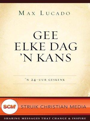 cover image of Gee elke dag 'n kans