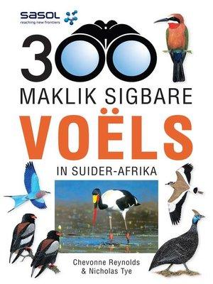 cover image of Sasol 300 Maklik Sigbare Voëls in Suider-Afrika