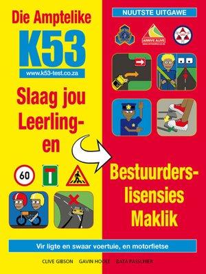 cover image of Die Amptelike K53 Slaag Jou Leerling en Bestuurderslisensies Maklik