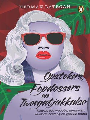 cover image of Opstokers, fopdossers en tweegatjakkalse