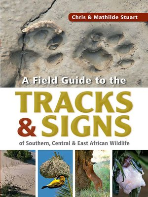 cover image of A Field Guide to Tracks & Signs of Southern, Central & East African Wildlife