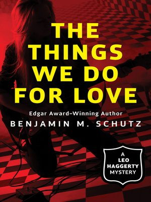 The Things We Do For Love By Benjamin M Schutz Overdrive Rakuten