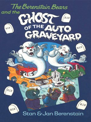 cover image of The Berenstain Bears and the Ghost of the Auto Graveyard