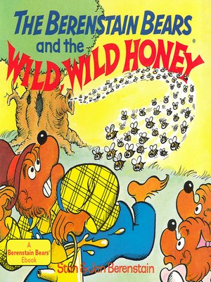 cover image of The Berenstain Bears and the Wild, Wild Honey