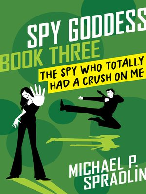 cover image of The Spy Who Totally Had a Crush on Me
