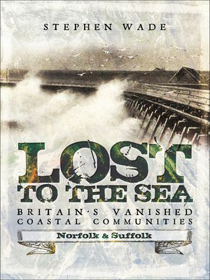 cover image of Lost to the Sea, Britain's Vanished Coastal Communities