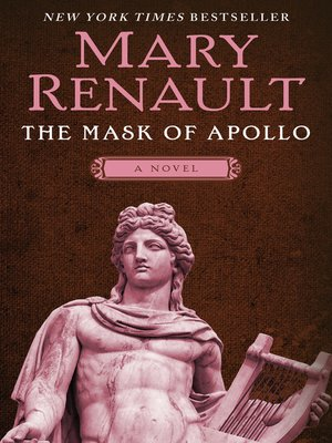 """account of ancient greek life in the mask of apollo by mary renault Mary renault – the mask of apollo (1966)  set in athenian greece during the  rise of theater and philosophy, the  on the lives of his cook and quasi-mythical  woman named villanelle  time period: ancient rome, 2nd century bc  but  rogers' novel takes seven different accounts of the """"same"""" story."""