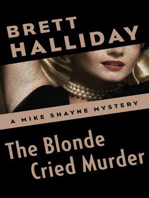 Michael shayneseries overdrive rakuten overdrive ebooks cover image of the blonde cried murder fandeluxe Document