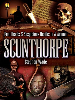 cover image of Foul Deeds & Suspicious Deaths in & Around Scunthorpe