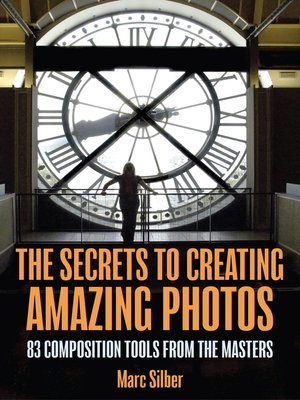 cover image of The Secrets to Creating Amazing Photos
