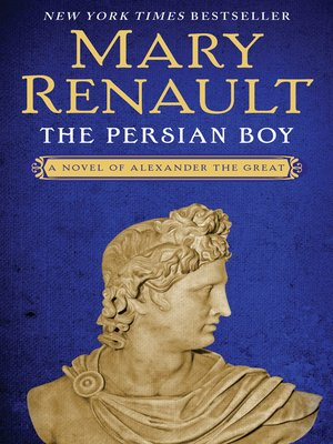 Download The Persian Boy Alexander The Great 2 By Mary Renault