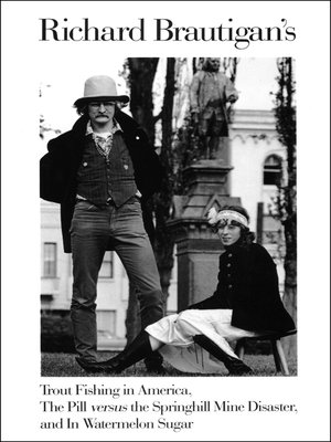 cover image of Richard Brautigan's Trout Fishing in America, the Pill versus the Springhill Mine Disaster, and In Watermelon Sugar
