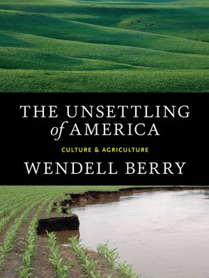 The Unsettling of America by Wendell Berry · OverDrive