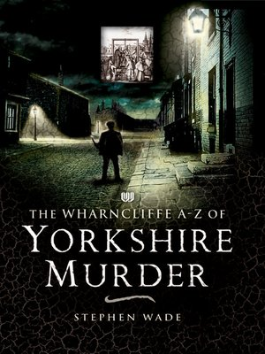 cover image of The Wharncliffe A–Z of Yorkshire Murder