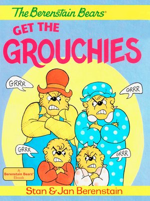 cover image of The Berenstain Bears Get the Grouchies