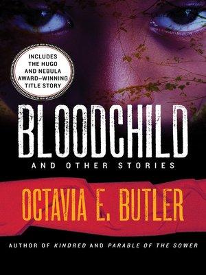 Bloodchild by Octavia E. Butler · OverDrive: eBooks, audiobooks ...