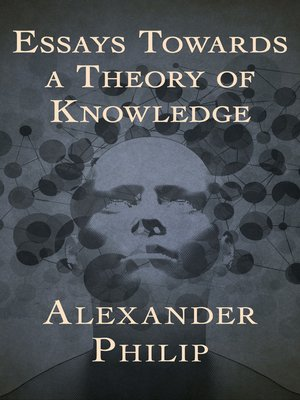 cover image of Essays Towards a Theory of Knowledge