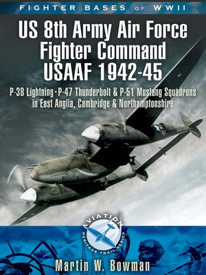cover image of Fighter Bases of WW II US 8th Army Air Force Fighter Command USAAF, 1943–45