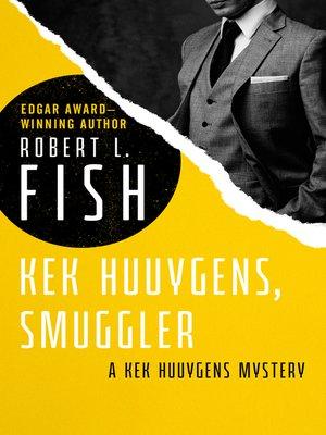cover image of Kek Huuygens, Smuggler