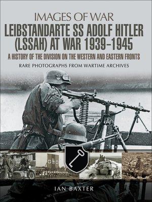 cover image of Leibstandarte SS Adolf Hitler (LSSAH) at War, 1939–1945