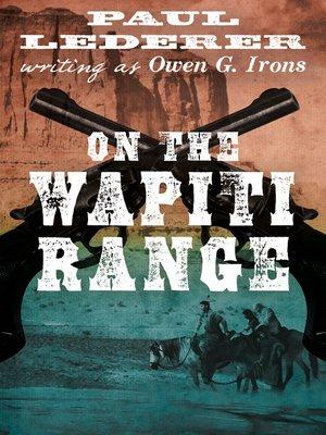 cover image of On the Wapiti Range