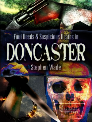 cover image of Foul Deeds & Suspicious Deaths in Doncaster
