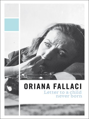 Letter to a Child Never Born by Oriana Fallaci · OverDrive