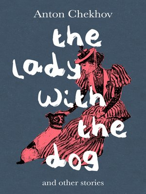 "the lives of dmitri and anna in the lady with the little dog by anton chekhov Short paper 4 englit 0325 in 1899, anton chekhov wrote a story titled ""the lady with the little dog"" describing a love affair from a married man's perspective."