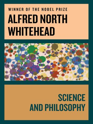 essays in science and philosophy whitehead Alfred north whitehead (replies follow essays) victor lowe: the development of whitehead's philosophy  whitehead's philosophy of science.