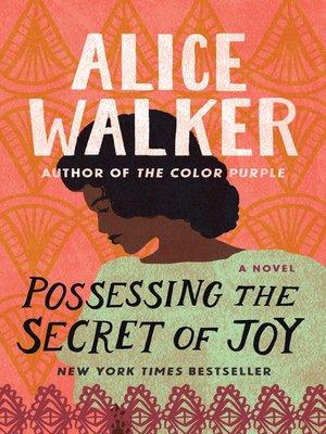 Possessing the Secret of Joy by Alice Walker · OverDrive (Rakuten ...