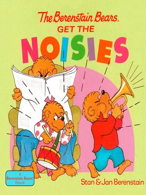 cover image of The Berenstain Bears Get the Noisies