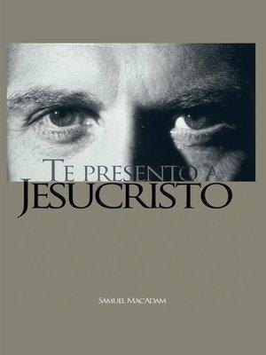 cover image of Te Presento A Jesucristo