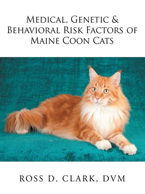 cover image of Medical, Genetic & Behavioral Risk Factors of Maine Coon Cats