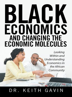 cover image of Black Economics  and Changing the Economic Molecules
