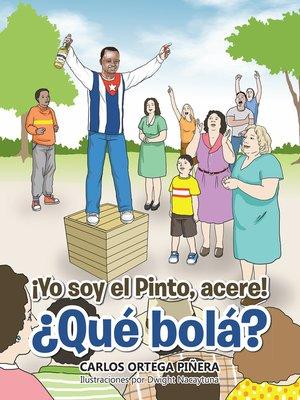 cover image of ¡Yo Soy El Pinto, Acere! ¿Qué Bolá?