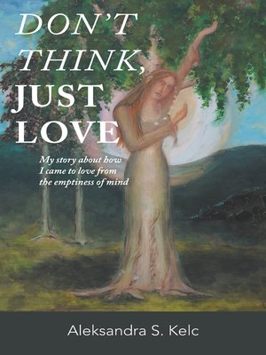 cover image of Don't Think, JUST LOVE
