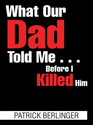 cover image of What Our Dad Told Me . . . Before I Killed Him