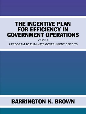 cover image of The Incentive Plan for Efficiency in Government Operations