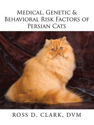 cover image of Medical, Genetic & Behavioral Risk Factors of Persian Cats