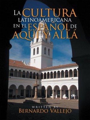 cover image of La Cultura Latinoamericana En El Español De Aquí Y Allá